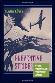 Book Preventive Strikes: Women, Precancer, and Prophylactic Surgery