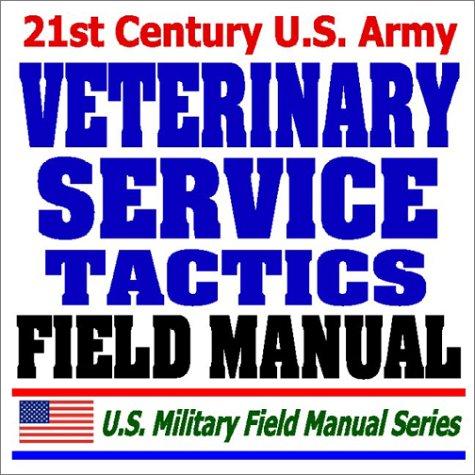 21st Century U.S. Army Veterinary Service Field Manual (FM 8-10-18) - Veterinarians, Veterinary Medicine pdf