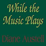 While the Music Plays | Diane Austell