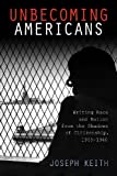 Unbecoming Americans : Writing Race and Nation from the Shadows of Citizenship, 1945-1960, Keith, Joseph, 0813559669