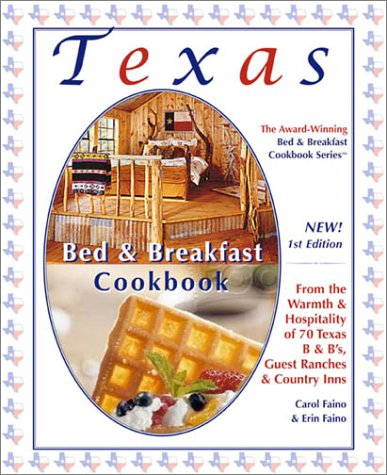 Texas Bed & Breakfast Cookbook: From the Warmth & Hospitality of 70 Texas B&B's, Country Inns & Guest Ranches (The Bed & Breakfast Cookbook Series, 3) by Carol Faino, Erin Faino