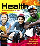 Health : Making Choices for Life with MyHealthLab, Lynch, April and Elmore, Barry, 0321897587