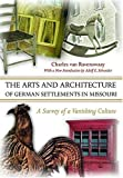 The Arts and Architecture of German Settlements in Missouri : A Survey of a Vanishing Culture, Van Ravenswaay, Charles, 0826217001