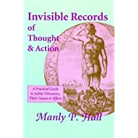 Invisible Records of Thought & Action: A Practical Guide to Subtle Vibrations, Their Causes & Effects : Four Essays Included : The Theory & Practice of Psychometry, the Use & Abuse of the n