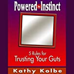 Powered by Instinct: Five Rules for Trusting Your Guts | Kathy Kolbe