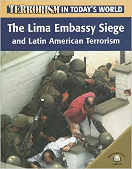 Book The Lima Embassy Siege and Latin American Terrorism (Terrorism in Today's World)
