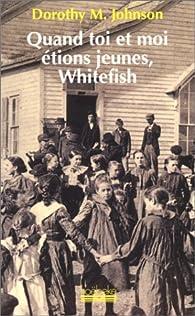 Quand toi et moi étions jeunes, Whitefish par Dorothy Marie Johnson