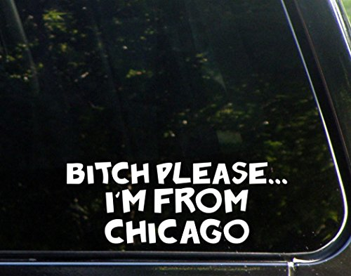 B*tch Please I'm From Chicago (8-3/4