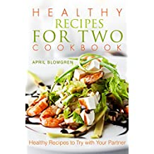 Healthy Recipes for Two Cookbook: Healthy Recipes to Try with Your Partner