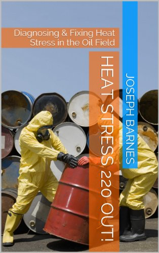 Heat Stress 220 Out!: Diagnosing & Fixing Heat Stress in the Oil Field (Safety Manager Book 1) ()
