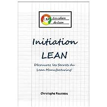 Initiation Lean : Découvrez les Secrets du Lean Manufacturing (Les cahiers du Lean t. 1) (French Edition)