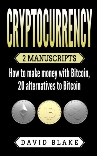 Cryptocurrency: 2 Manuscripts - How to Make Money with Bitcoin, 20 Alternatives to Bitcoin