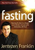 By Jentezen Franklin Fasting: Opening the Door to a Deeper, More Intimate, More Powerful Relationship With God [Paperback]