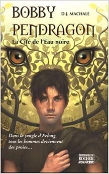Bobby Pendragon, Tome 5 : La Cité de l'Eau noire
