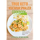 True Keto Vegetarians Spiralizer Cookbook: Top 35 Delightful Low Carb, Vegetarian Spiralizer Recipes To Lose Weight Extremely Fast (Ketogenic Diet Recipes)