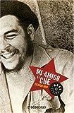 Mi Amigo el Che, Ricardo Rojo, 0307355241