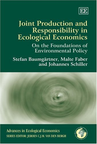 Joint Production And Responsibility in Ecological Economics: On the Foundations of Environmental Policy (Advances in Ecological Economics)