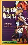 Desperate Measures, Patricia H. Rushford, 078622374X