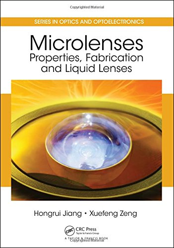 Microlenses: Properties, Fabrication and Liquid Lenses (Series in Optics and Optoelectronics)