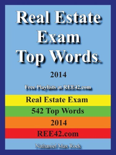 Real Estate Exam Top Words 2014 Real Estate Exam 542 Top Words 2014 Ree42.com by Nathaniel Max Rock (2013-12-08)