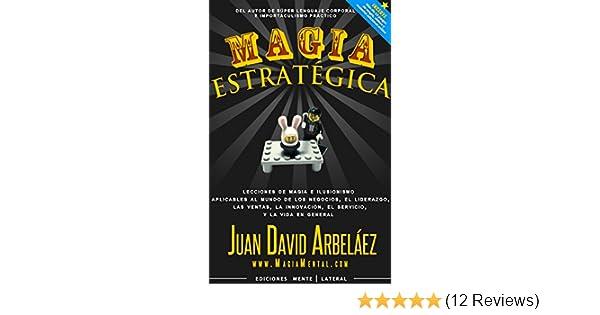 Magia Estratégica: Lecciones de magia e ilusionismo aplicadas al mundo de los negocios, las ventas, el liderazgo, la innovación y la vida en general ...