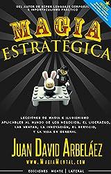 Magia Estratégica: Lecciones de magia e ilusionismo aplicadas al mundo de los negocios, las ventas, el liderazgo, la innovación y la vida en general (Negocios y Estrategia nº 1) (Spanish Edition)