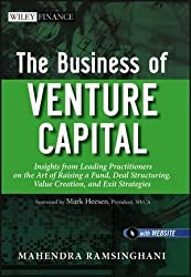 The Business of Venture Capital: Insights from Leading Practitioners on the Art of Raising a Fund, Deal Structuring, Value Creation, and Exit Strategies by Mahendra Ramsinghani (2011-10-25)