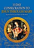 33 Day Consecration to Jesus through Mary: Inspired by St Louis Marie de Montfort