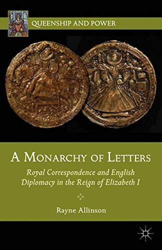 a-monarchy-of-letters-royal-correspondence-and-english-diplomacy-in-the-reign-of-elizabeth-i-queensh
