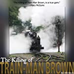 The Killing of Train-Man Brown | Will Bevis