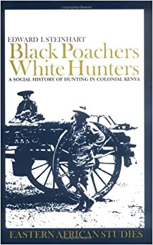 Book Black Poachers, White Hunters: A Social History of Hunting in Colonial Kenya (Eastern African Studies )