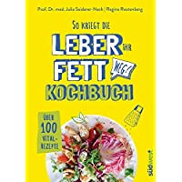 So kriegt die Leber ihr Fett weg!: Kochbuch - Über 100 Vital-Rezepte