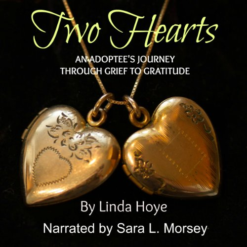 Two Hearts: An Adoptee's Journey through Grief to Gratitude by Linda Hoye
