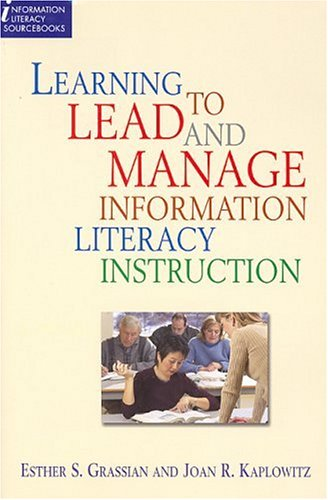 Learning to Lead and Manage Information Literacy Instruction Programs (Information Literacy Sourcebooks)