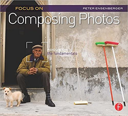 Focus On Composing Photos: Focus on the Fundamentals (Focus On Series)