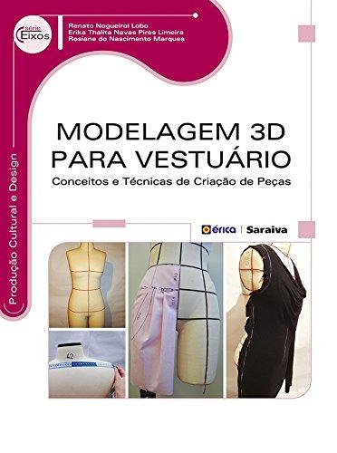 Modelagem 3D Para Vestuário. Conceitos e Técnicas de Criação de Peças