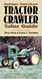 Antique American Tractor and Crawler Value Guide, Terry Dean and Larry L. Swenson, 0760324441