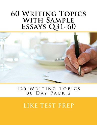 Download 60 Writing Topics with Sample Essays Q31-60 (120 Writing Topics 30 Day Pack) Pdf
