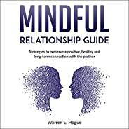 Mindful Relationship Guide: Strategies to Preserve a Positive, Healthy and Long-Term Connection with the Partn