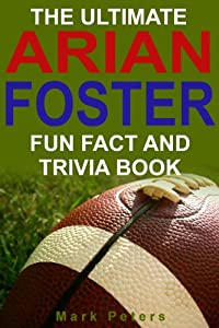 The Ultimate Arian Foster Fun Fact And Trivia Book