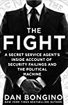 The Fight: A Secret Service Agent's Inside Account of Security Failings and the Political Machine | Dan Bongino