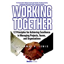 Working Together: 12 Principles for Achieving Excellence in Managing Projects, Teams, and Organizations