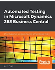 Automated Testing in Microsoft Dynamics 365 Business Central: Efficiently automate test cases in Dynamics NAV and Business Central