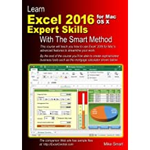 Learn Excel 2016 Expert Skills for Mac OS X with The Smart Method: Courseware Tutorial teaching Advanced Techniques