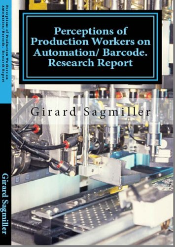 Perceptions of Production Workers on Automation/Bar Coding, Before and After: Research Report: (Robotic Book Scanner)