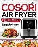 Cosori Air Fryer Cookbook: Deliciously Simple Recipes for Your Cosori Air Fryer (Air Fryer recipes)