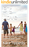 Big Love: the practice of loving beyond your limits