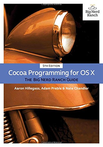 Cocoa Programming for OS X: The Big Nerd Ranch Guide (5th Edition) (Big Nerd Ranch Guides) (Apple Programming)