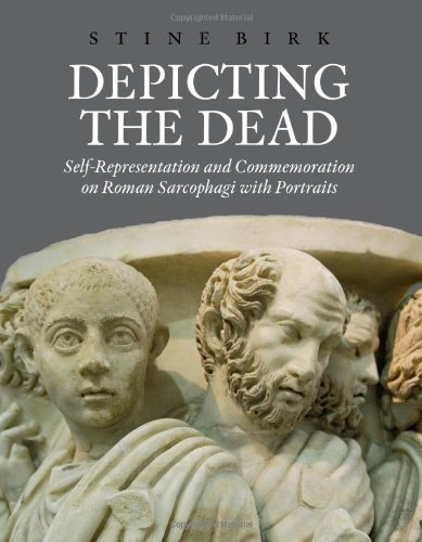 Depicting The Dead: Self-Representation And Commemoration On Roman Sarcophagi With Portraits (Aarhus Studies In Mediterranean Antiquity)