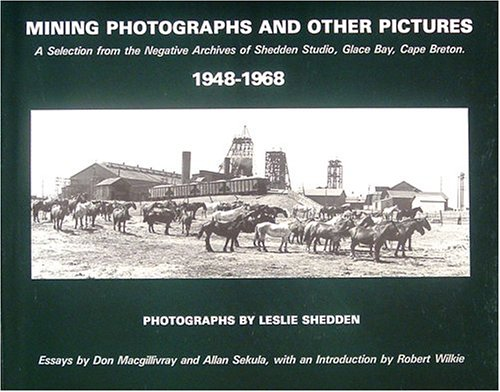 Mining Photographs And Other Pictures, 1948-1968: A Selection from the Negative Archives of Shedden Studio, Glace Bay, Cape Breton (The Nova Scotia series)